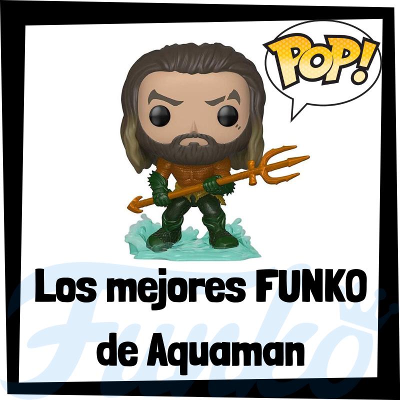 Los mejores FUNKO POP de Aquaman
