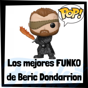 Los mejores FUNKO POP de Beric Dondarrion de Juego de Tronos - Los mejores FUNKO POP del personaje de Beric Dondarrion en Game of Thrones - Funko POP de series de televisión