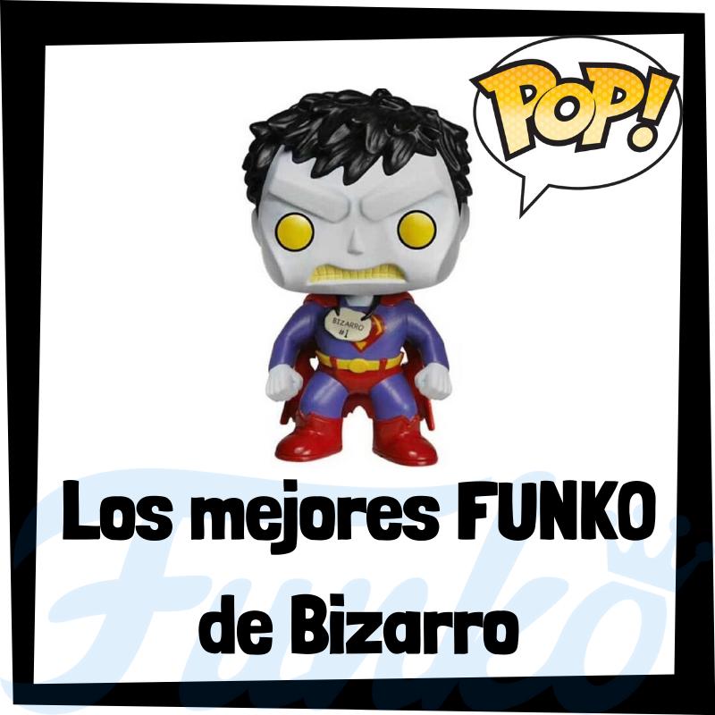 Los mejores FUNKO POP de Bizarro