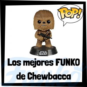 Los mejores FUNKO POP de Chewbacca - Los mejores FUNKO POP de Star Wars - Los mejores FUNKO POP de las Guerra de las Galaxias