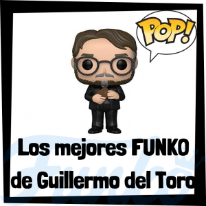 Los mejores FUNKO POP de Guillermo del Toro - Los mejores FUNKO POP de personajes históricos - Los mejores FUNKO POP de directores de cine