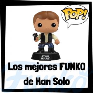 Los mejores FUNKO POP de Han Solo - Los mejores FUNKO POP de Star Wars - Los mejores FUNKO POP de las Guerra de las Galaxias