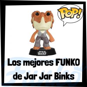 Los mejores FUNKO POP de Jar Jar Binks - Los mejores FUNKO POP de Star Wars - Los mejores FUNKO POP de las Guerra de las Galaxias