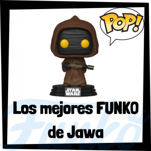 Los mejores FUNKO POP de Jawa - Los mejores FUNKO POP de criaturas de Star Wars - Los mejores FUNKO POP de las Guerra de las Galaxias