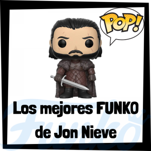Los mejores FUNKO POP de Jon Nieve de Juego de Tronos - Los mejores FUNKO POP del personaje de Jon Snow en Game of Thrones - Funko POP de series de televisión