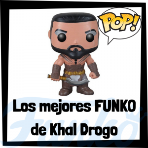 Los mejores FUNKO POP de Khal Drogo de Juego de Tronos - Los mejores FUNKO POP del personaje de Khal Drogo en Game of Thrones - Funko POP de series de televisión