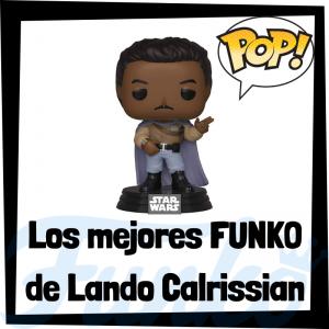 Los mejores FUNKO POP de Lando Calrissian - Los mejores FUNKO POP de Star Wars - Los mejores FUNKO POP de las Guerra de las Galaxias