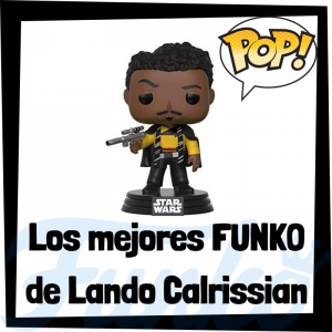 Los mejores FUNKO POP de Lando Calrissian en Han Solo - Los mejores FUNKO POP de Star Wars - Los mejores FUNKO POP de las Guerra de las Galaxias