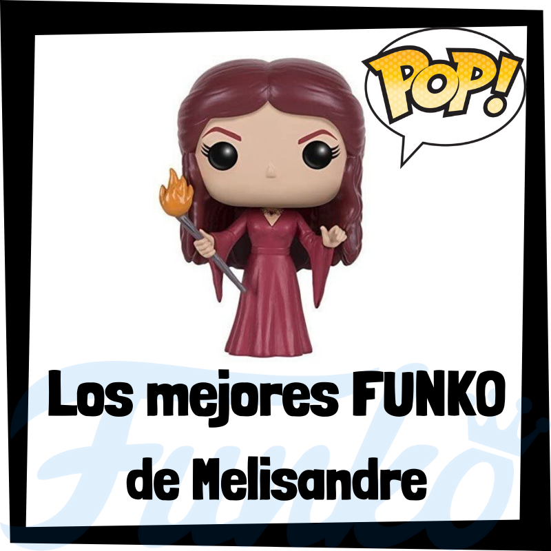 Los mejores FUNKO POP de Melisandre de Juego de Tronos