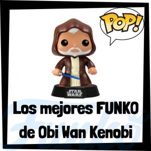 Los mejores FUNKO POP de Obi Wan Kenobi - Los mejores FUNKO POP de Star Wars - Los mejores FUNKO POP de las Guerra de las Galaxias