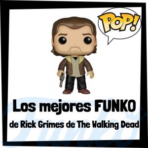 Los mejores FUNKO POP de Rick Grimes de The Walking Dead - Los mejores FUNKO POP del personaje de Rick Grimes en The Walking Dead - Funko POP de series de televisión