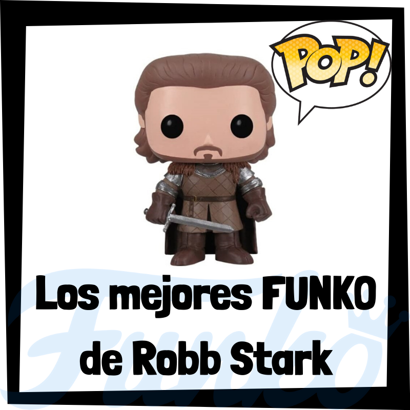 Los mejores FUNKO POP de Robb Stark de Juego de Tronos