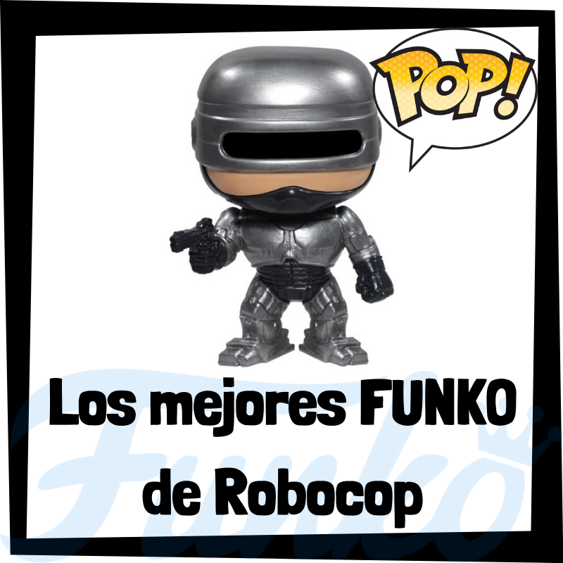 Los mejores FUNKO POP de Robocop
