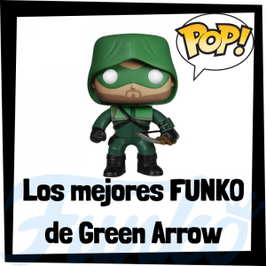 Los mejores FUNKO POP de The Green Arrow - Funko POP de la Liga de la Justicia - Funko POP de personajes de DC