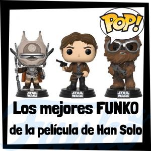 Los mejores FUNKO POP de la película de Han Solo - Los mejores FUNKO POP de Star Wars - Los mejores FUNKO POP de las Guerra de las Galaxias