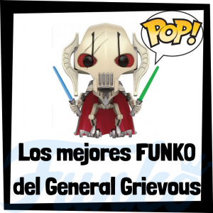Los mejores FUNKO POP del General Grievous - Los mejores FUNKO POP de Star Wars - Los mejores FUNKO POP de las Guerra de las Galaxias