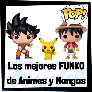 Los mejores FUNKO de Animes y mangas - FUNKO POP de personajes de animes - Los mejores FUNKO POP de mangas y animes japoneses