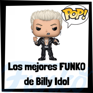 Los mejores FUNKO POP de Billy Idol - Los mejores FUNKO POP de los integrantes de Billy Idol - Los mejores FUNKO POP de grupos de música de Rock and Roll