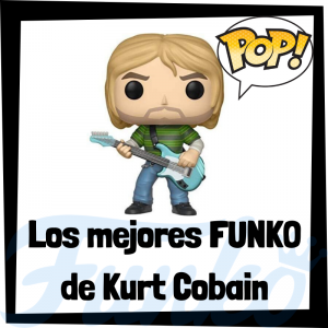 Los mejores FUNKO POP de Kurt Cobain - Los mejores FUNKO POP de Kurt Cobain - Los mejores FUNKO POP de grupos de música de Rock and Roll