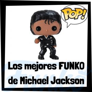 Los mejores FUNKO POP de Michael Jackson - Los mejores FUNKO POP de Michael Jackson - Los mejores FUNKO POP de grupos de música de POP