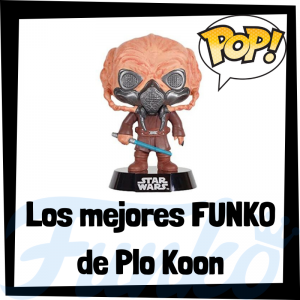 Los mejores FUNKO POP de Plo Koon - Los mejores FUNKO POP de Star Wars - Los mejores FUNKO POP de las Guerra de las Galaxias