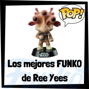 Los mejores FUNKO POP de Ree Yees - Los mejores FUNKO POP de Star Wars - Los mejores FUNKO POP de las Guerra de las Galaxias