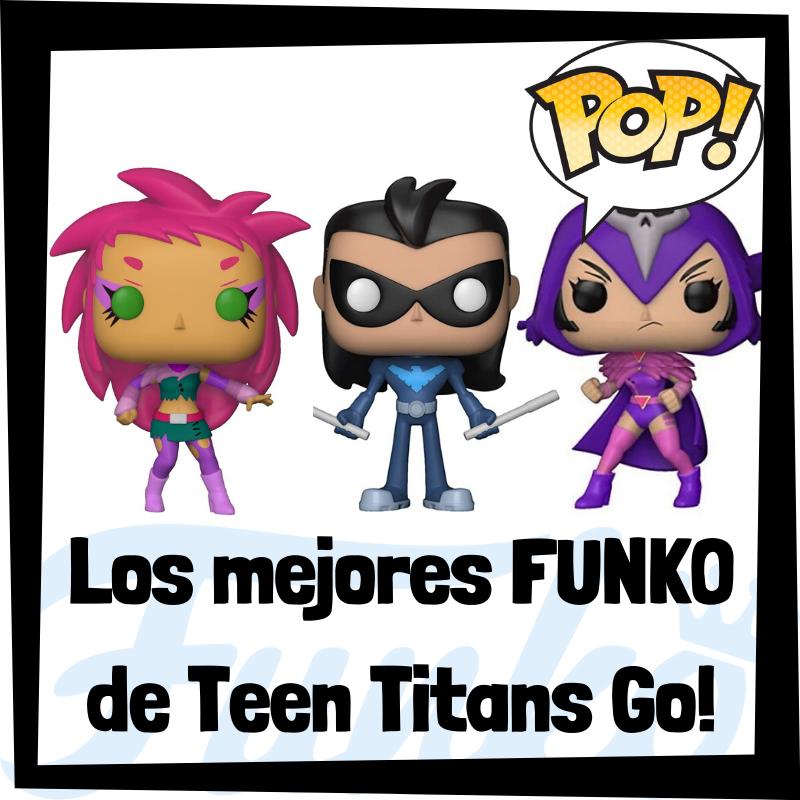 Los mejores FUNKO POP de Teen Titans Go!