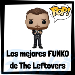 Los mejores FUNKO POP de The leftovers - Los mejores FUNKO POP de personajes de The leftovers - Funko POP de series de televisión