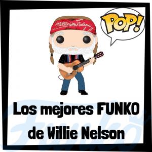 Los mejores FUNKO POP de Willie Nelson- Los mejores FUNKO POP de Willie Nelson - Los mejores FUNKO POP de grupos de música de Rock and Roll y Country