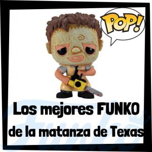 Los mejores FUNKO POP de la Matanza de Texas - Texas Chain Massacre - FUNKO POP de películas de terror