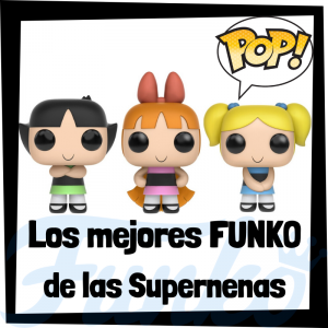 Los mejores FUNKO POP de las Supernenas - The Powerpuff Girls - Funko POP de series de televisión de dibujos animados