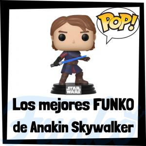 Los mejores FUNKO POP de Anakin Skywalker - Los mejores FUNKO POP de Star Wars - Los mejores FUNKO POP de las Guerra de las Galaxias