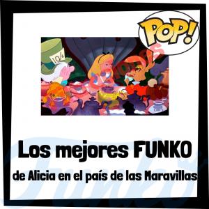 Los mejores FUNKO POP de Alicia en el país de las Maravillas - Los mejores FUNKO POP de personajes de Alicia de Disney - Filtraciones FUNKO POP