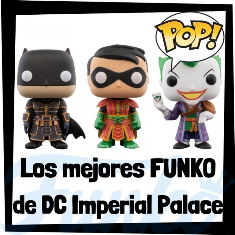 Los mejores FUNKO POP de DC Imperial Palace