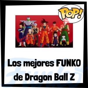 Los mejores FUNKO POP de Dragon Ball Z - Los mejores FUNKO POP de personajes de Dragon Ball Z de anime - Filtraciones FUNKO POP