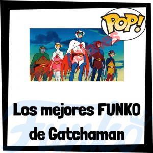 Los mejores FUNKO POP de Gatchaman - Los mejores FUNKO POP de personajes de Gatchaman la batalla de los planetas - Filtraciones FUNKO POP