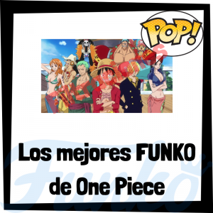 Los mejores FUNKO POP de One Piece - Los mejores FUNKO POP de personajes de One Piece de anime - Filtraciones FUNKO POP