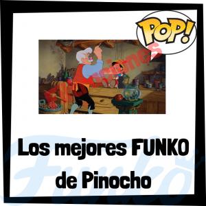 Los mejores FUNKO POP de Pinocho - Los mejores FUNKO POP de personajes de Pinocho de Disney - Filtraciones FUNKO POP