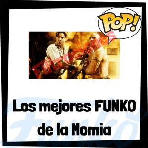 Los mejores FUNKO POP de la Momia - Los mejores FUNKO POP de personajes de The Mummy - Filtraciones FUNKO POP