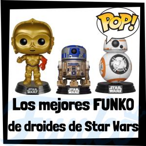 Los mejores FUNKO POP de droides de Star Wars - Los mejores FUNKO POP de droides - Los mejores FUNKO POP de droides de las Guerra de las Galaxias