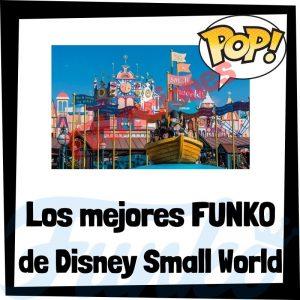 Los mejores FUNKO POP de Disney Small World - Los mejores FUNKO POP de Disney Small World - Filtraciones FUNKO POP de Small World de Disneyland
