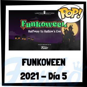 FUNKOWEEN 2021 - Muñecos FUNKOWEEN 2021 del día 5 - FUNKO POP de la feria FUNKO de Halloween 2021 - Novedades FUNKO POP Día 5