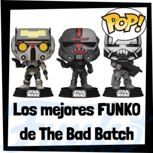 Los mejores FUNKO POP de The Bad Batch de Star Wars - Los mejores FUNKO POP de personajes de The Bad Batch la serie de animación de Star Wars - FUNKO POP de dibujos animados