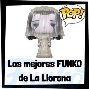 Los mejores FUNKO POP de la llorona - Los mejores FUNKO POP de la Leyenda de la Llorona -FUNKO POP de películas