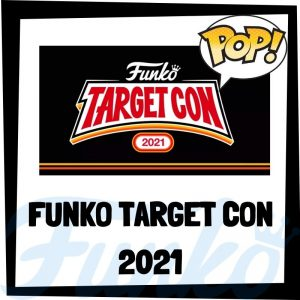 Lee más sobre el artículo Funko Target Con 2021