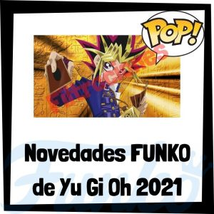 Lee más sobre el artículo Filtraciones de FUNKO POP de Yu Gi Oh 2021