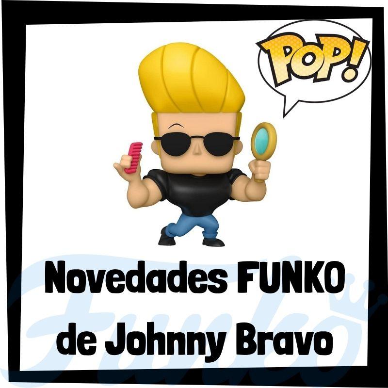Novedades FUNKO POP de Johnny Bravo de 2021