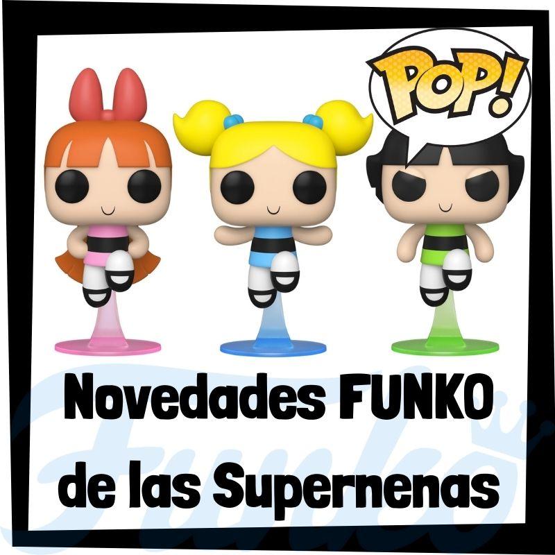 Novedades FUNKO POP de las Supernenas de 2021